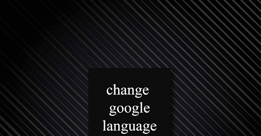 change language in blogger and google plus in 2 steps