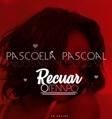 BAIXAR MP3 || Pascoela Pascoal - Recuar O Tempo (Remix) (2018) [Baixe Novidades Aqui]