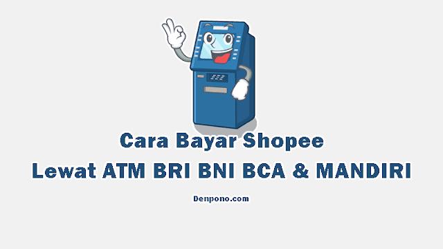 Cara Bayar Shopee Lewat ATM Bank BRI BNI BCA dan MANDIRI Terbaru