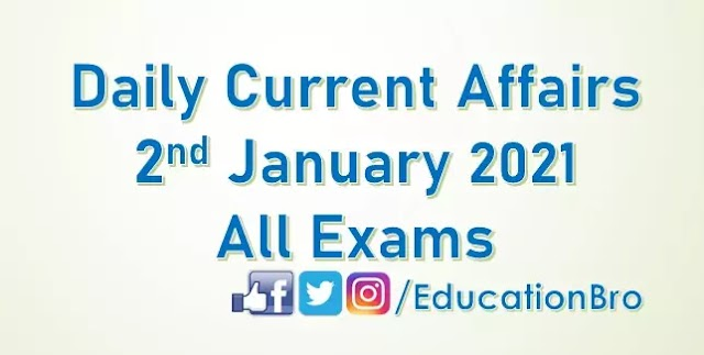 Daily Current Affairs 2nd January 2021 For All Government Examinations