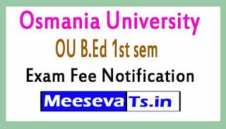 Osmania University OU B.Ed 1st sem Exam Fee Notification 2017