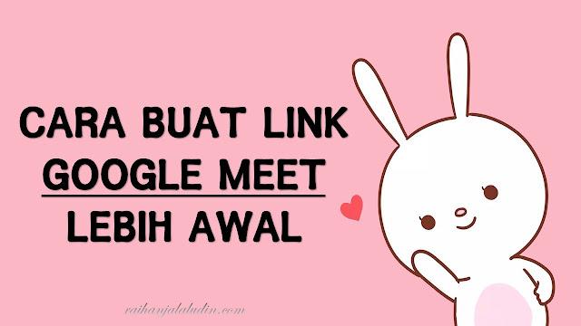 Cara Buat Link Google Meet Lebih Awal