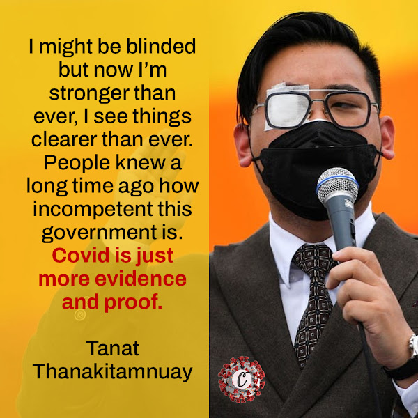 I might be blinded but now I'm stronger than ever, I see things clearer than ever. People knew a long time ago how incompetent this government is. Covid is just more evidence and proof. — Tanat Thanakitamnuay, the scion of a real estate family