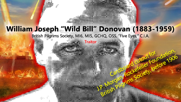 AFI. (May 21, 2021). Part 1: William J. 'Wild Bill' Donovan was fake – alleged C.I.A. progenitor took orders after law school (1905) from the British Pilgrims Society. Americans for Innovation.