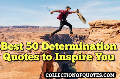 Best 50 Determination Quotes Images to Inspire You In Your Life/