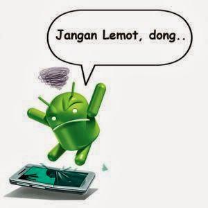 Android Lemot inilah 15 Cara Ampuh Untuk Mengatasinya