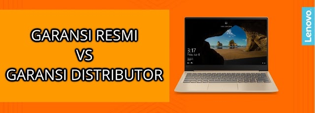 Perbedaan Laptop Lenovo dengan garansi resmi dan garansi distributor ( Non resmi )