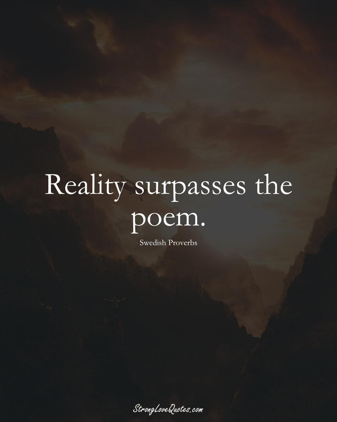 Reality surpasses the poem. (Swedish Sayings);  #EuropeanSayings