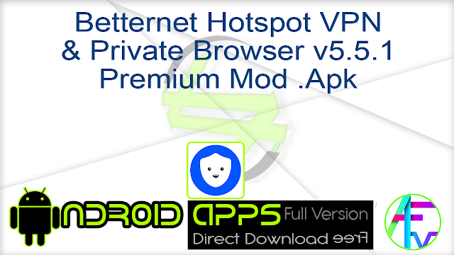 Betternet Hotspot VPN & Private Browser v5.5.1 Premium Mod .Apk