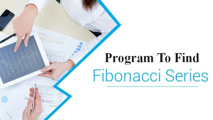 C Program To Find Fibonacci Series | Learnt Hub