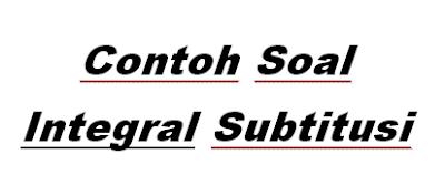 10 contoh soal integral subtitusi