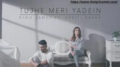 Tujhe Meri Yadein Song Lyrics | Dino James Feat. Akriti Kakar