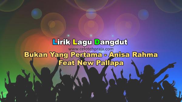 Bukan Yang Pertama Lirik Lagu, Anisa Rahma Feat New Pallapa