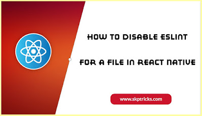 How to Disable ESLint For a File in React Native