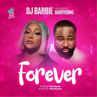 DOWNLOAD MP3: Dj Barbie Ft. Harrysong - Forever