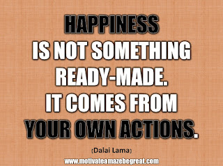 "33 Happiness Quotes To Inspire Your Day: ""Happiness is not something ready-made. It comes from your own actions."" - Dalai Lama"