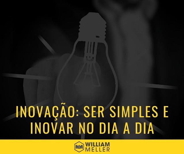 Inovação: Como ser simples e inovar no dia a dia em seu trabalho