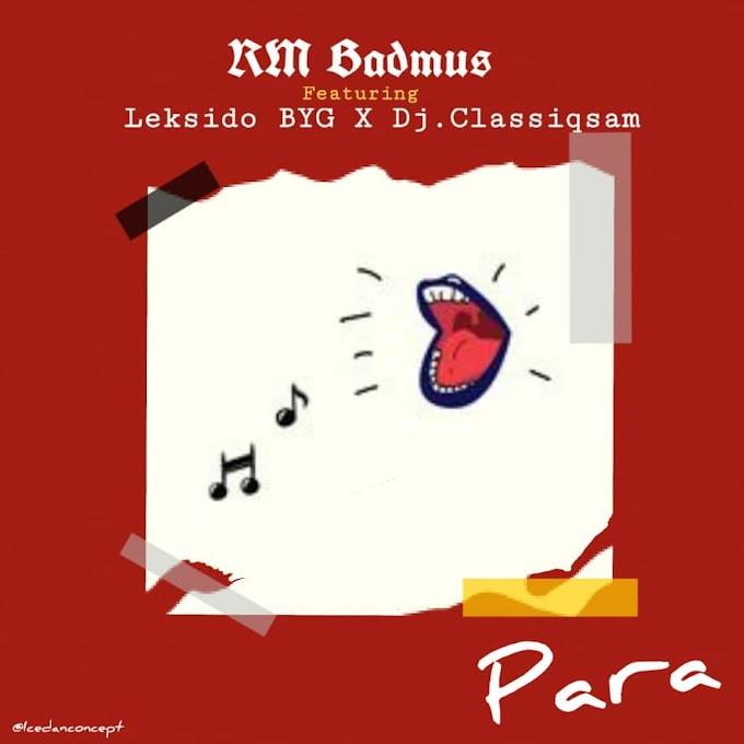 DOWNLOAD MUSIQ: RM Badmus Ft Leksido & DJ Classiqsam- Para