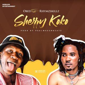 Music : Obed ft. RhymzSkillz – Sherry Koko
