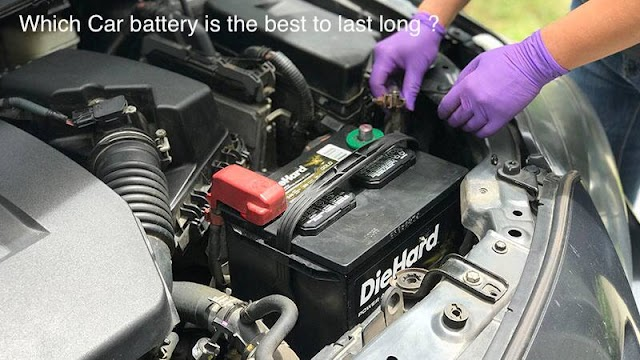 Which Car battery is the best to last long ?