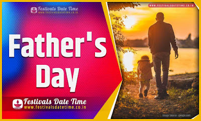 2021 Father's Day Date and Time, 2021 Father's Day Festival Schedule and Calendar