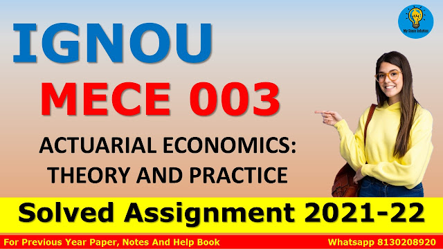 MECE 003 ACTUARIAL ECONOMICS: THEORY AND PRACTICE Solved Assignment 2021-22