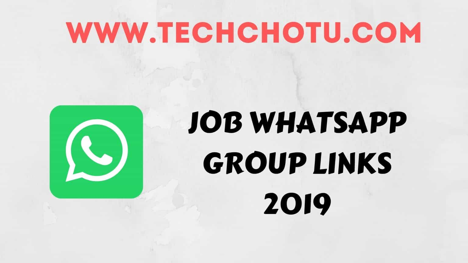 JOBS WHATSAPP GROUP LINKS 2019 - TECHCHOTU 2019