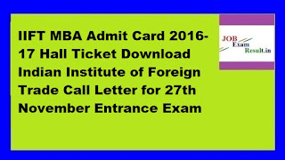 IIFT MBA Admit Card 2016-17 Hall Ticket Download Indian Institute of Foreign Trade Call Letter for 27th November Entrance Exam