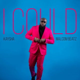 Kaysha Feat. Malcom Beatz — I Could (2020) [DOWNLOAD]