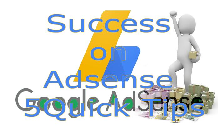 Success on Adsense - 5Quick Tips
