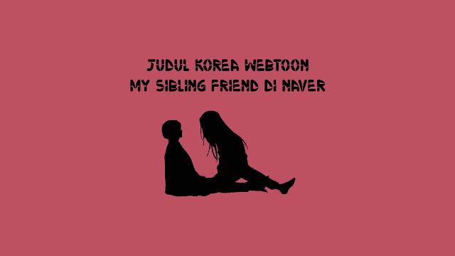 Judul Korea Webtoon My Sibling Friend di Naver