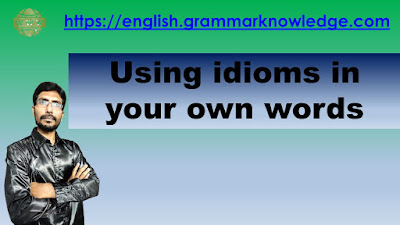 Using idioms in your own words