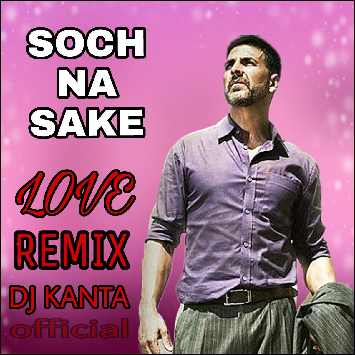 Ek Samay Mai To Tera Dj Song Download: Soch Na Sake Remix Dj Kanta Official
