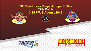 TNPL 2019 Chepauk Super Gillies vs TUTI Patriots 27th Match Prediction Today