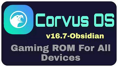 Corvus-OS-v-16.7-Obsidian-Gaming-Performance-ROM-Changelogs