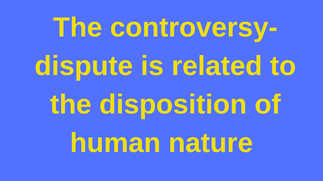 The controversy-dispute is related to the disposition of human nature | Islamic Girls Guide