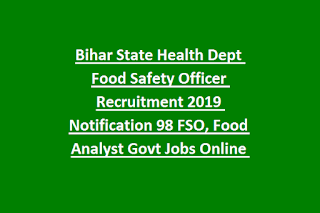 Bihar State Health Dept Food Safety Officer Recruitment 2019 Notification 98 FSO, Food Analyst Govt Jobs Online