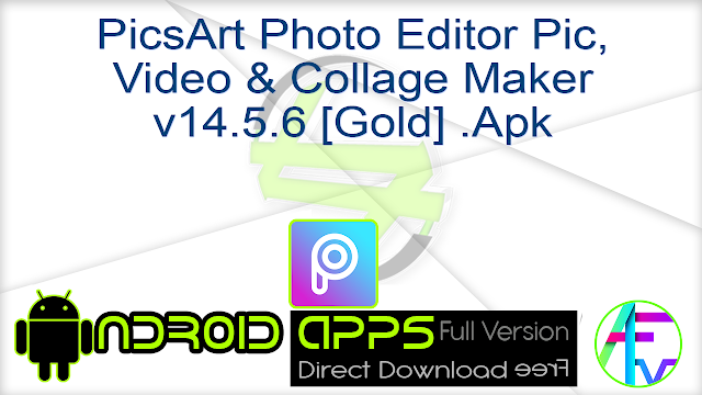 PicsArt Photo Editor Pic, Video & Collage Maker v14.5.6 [Gold] .Apk