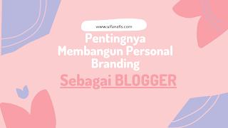 Pentingnya membangun personal branding bagi seorang blogger