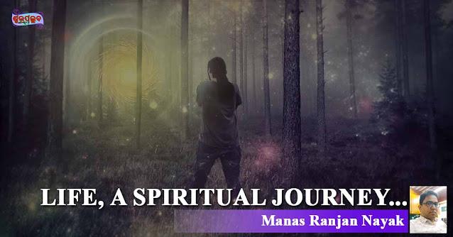 LIFE, A SPIRITUAL JOURNEY...