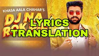DJ Na Rok Die Lyrics | Translation | in English/Hindi  – Khasa Aala Chahar