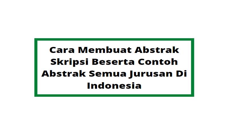 Cara Membuat Abstrak Skripsi Beserta Contoh Abstrak Semua Jurusan Di Indonesia