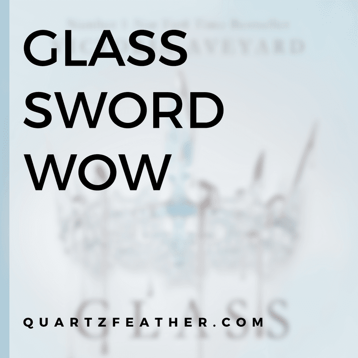Glass Sword WOW