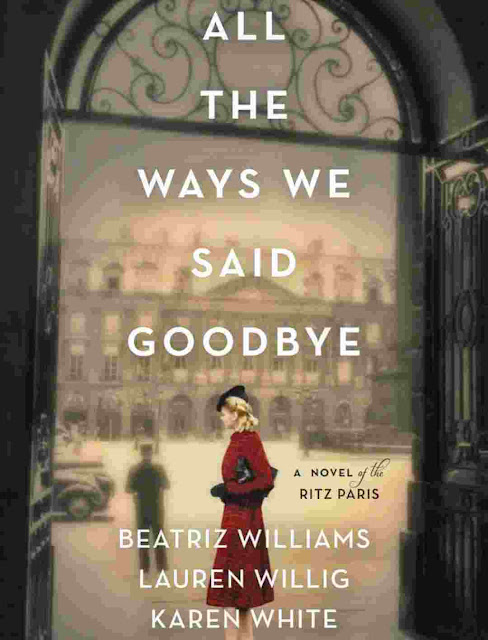 All the Ways We Said Goodbye: A Novel of the Ritz Paris by Beatriz Williams PDF