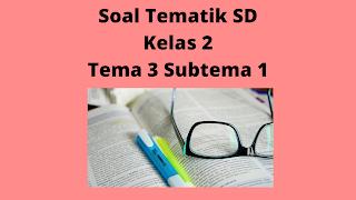 Kunci Jawaban Soal Tematik SD Kelas 2 Tema 3 Subtema 1