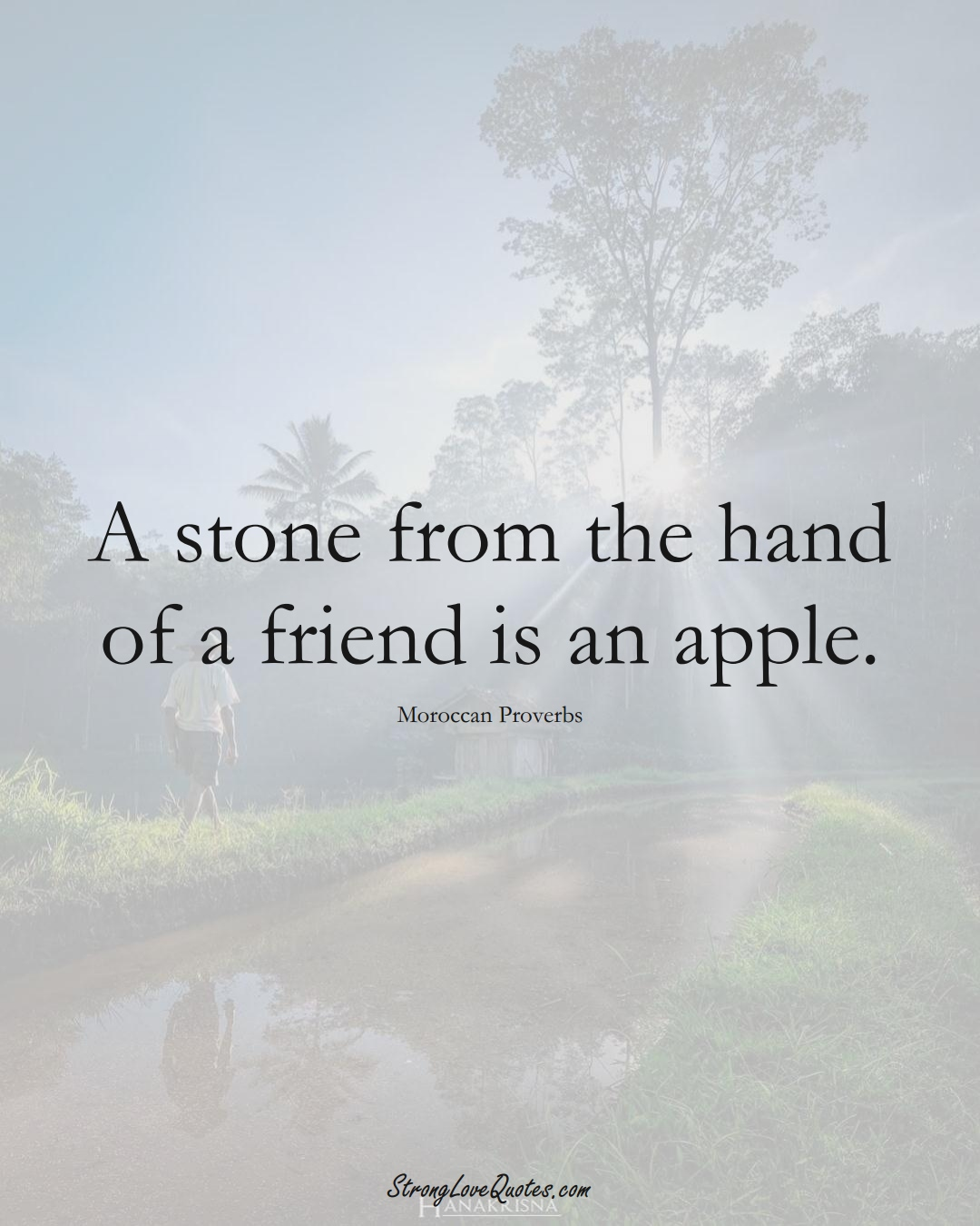 A stone from the hand of a friend is an apple. (Moroccan Sayings);  #AfricanSayings