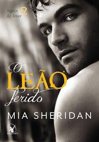 O coração do Leão, Mia Sheridan, Editora Arqueiro, O Leão ferido