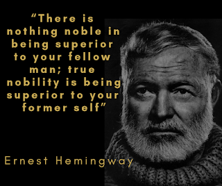 """An image of Ernest Hemingway (Elderly man, white hair and beard wearing a fisherman's roll neck). Text reads: """"There is nothing noble in being superior to your fellow man; true nobility is being superior to you former self."""" - Ernest Hemingway"""