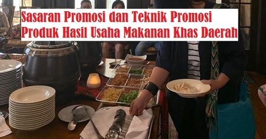 Sasaran Promosi Dan Teknik Promosi Produk Hasil Usaha Makanan Khas Daerah