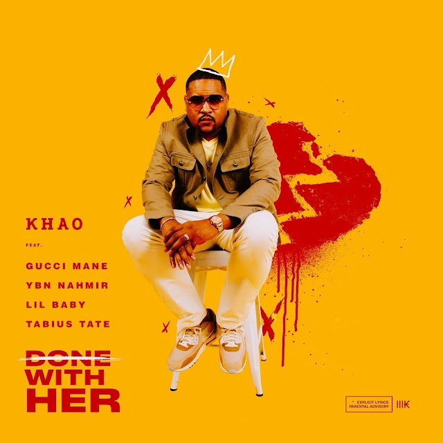 Music: Khao – Done With Her Ft. Gucci Mane, Lil Baby, YBN Nahmir & Tabius Tate
